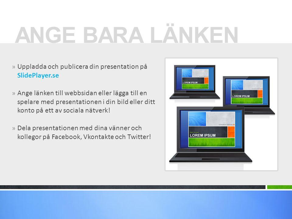 » Uppladda och publicera din presentation på SlidePlayer.se » Ange länken till webbsidan eller lägga till en spelare med presentationen i din bild ell