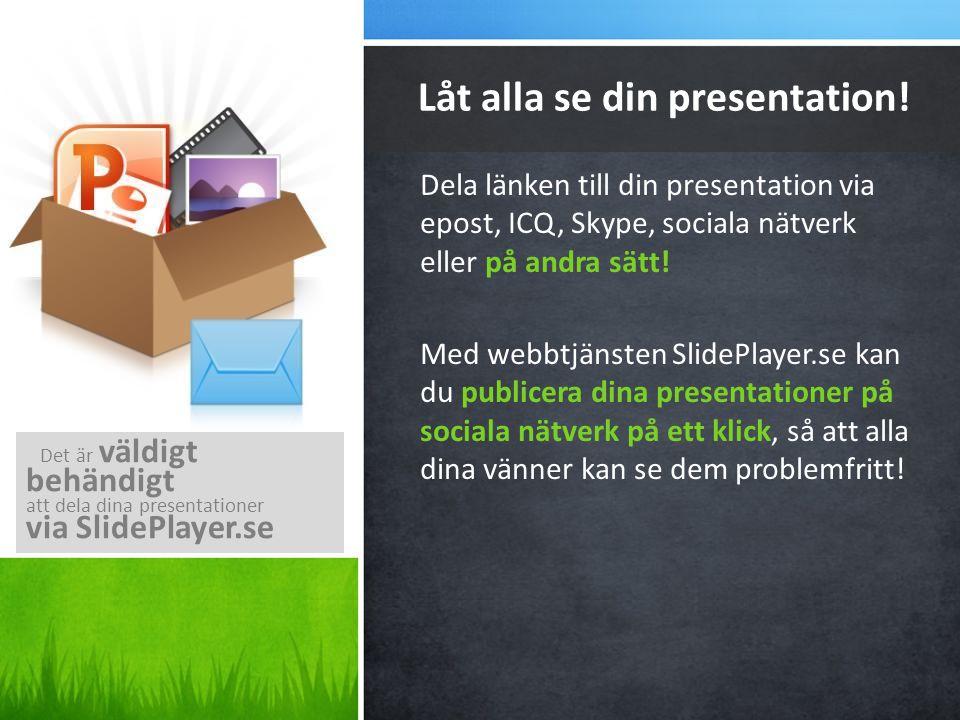 Dela länken till din presentation via epost, ICQ, Skype, sociala nätverk eller på andra sätt! Med webbtjänsten SlidePlayer.se kan du publicera dina pr