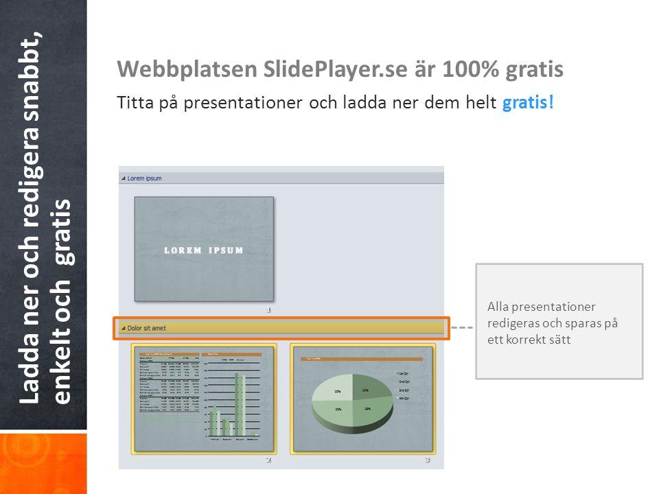 Ladda ner och redigera snabbt, enkelt och gratis Webbplatsen SlidePlayer.se är 100% gratis Titta på presentationer och ladda ner dem helt gratis! Alla