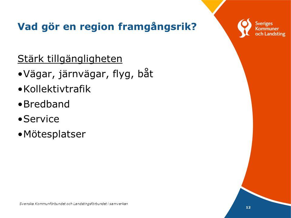 Svenska Kommunförbundet och Landstingsförbundet i samverkan 12 Vad gör en region framgångsrik? Stärk tillgängligheten •Vägar, järnvägar, flyg, båt •Ko