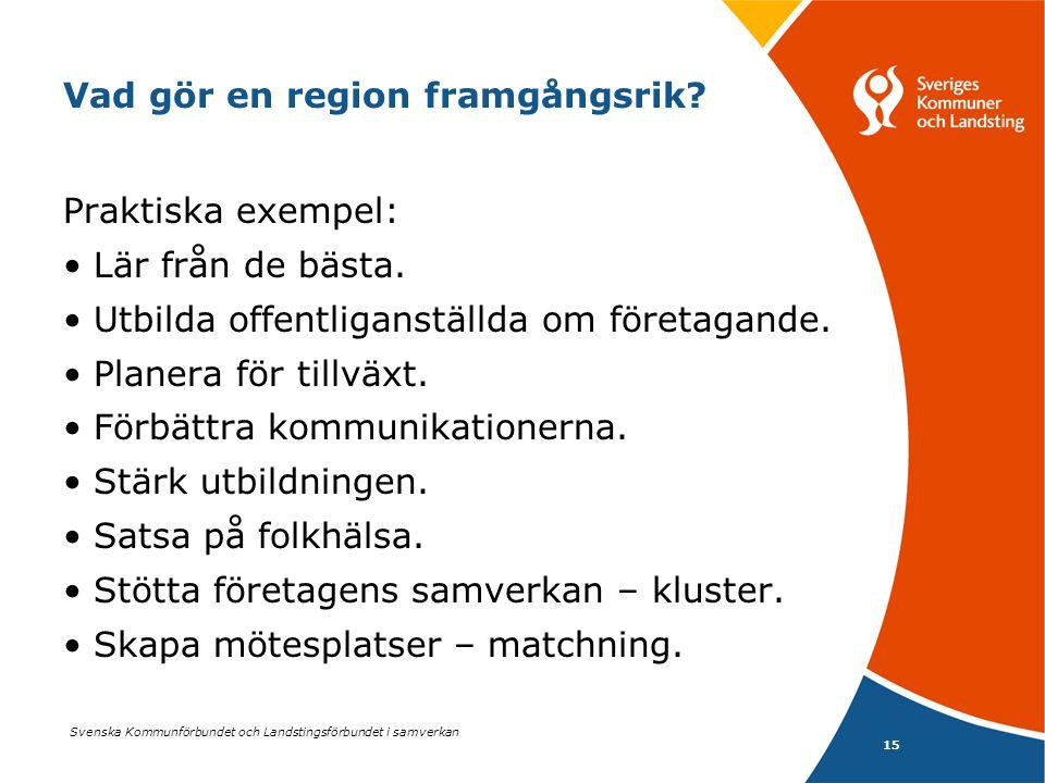 Svenska Kommunförbundet och Landstingsförbundet i samverkan 15 Vad gör en region framgångsrik? Praktiska exempel: •Lär från de bästa. •Utbilda offentl