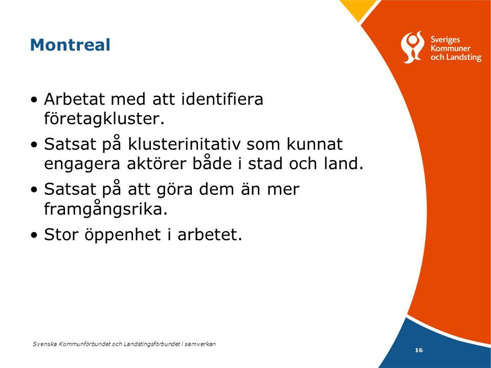 Svenska Kommunförbundet och Landstingsförbundet i samverkan 16 Montreal •Arbetat med att identifiera företagkluster. •Satsat på klusterinitativ som ku