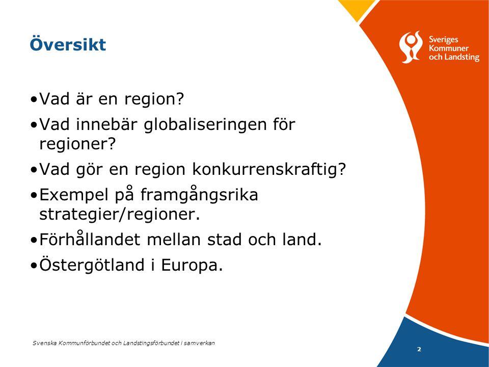Svenska Kommunförbundet och Landstingsförbundet i samverkan 2 Översikt •Vad är en region? •Vad innebär globaliseringen för regioner? •Vad gör en regio
