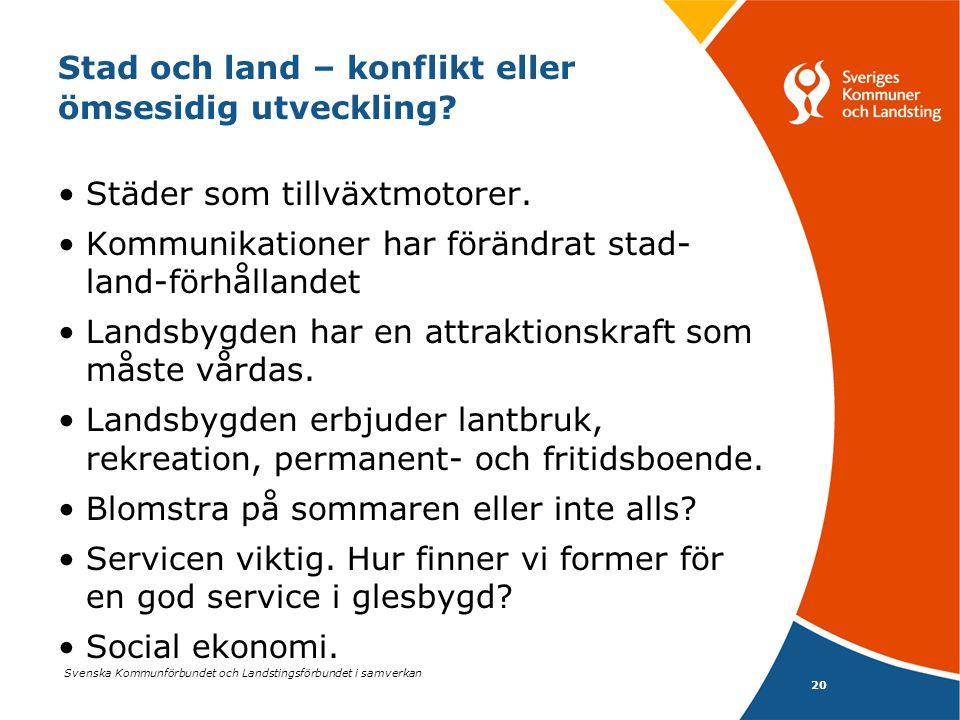 Svenska Kommunförbundet och Landstingsförbundet i samverkan 20 Stad och land – konflikt eller ömsesidig utveckling? •Städer som tillväxtmotorer. •Komm