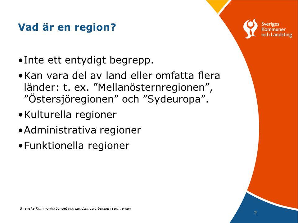 Svenska Kommunförbundet och Landstingsförbundet i samverkan 3 Vad är en region? •Inte ett entydigt begrepp. •Kan vara del av land eller omfatta flera