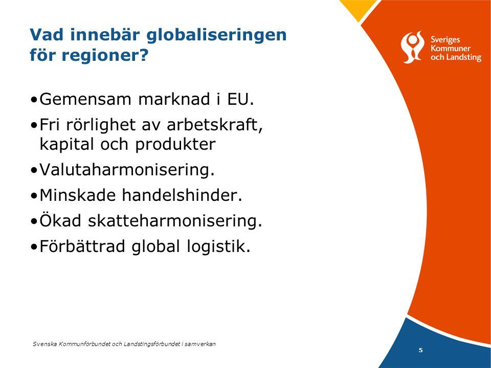 Svenska Kommunförbundet och Landstingsförbundet i samverkan 5 Vad innebär globaliseringen för regioner? •Gemensam marknad i EU. •Fri rörlighet av arbe