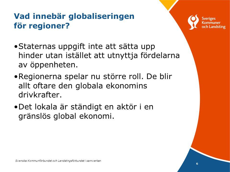 Svenska Kommunförbundet och Landstingsförbundet i samverkan 6 Vad innebär globaliseringen för regioner? •Staternas uppgift inte att sätta upp hinder u