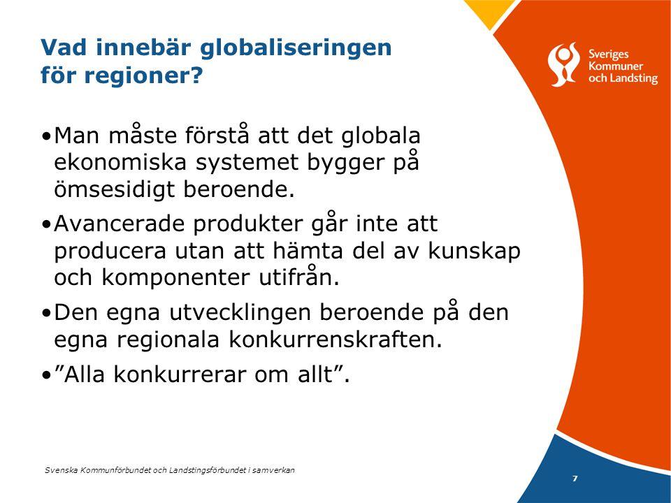 Svenska Kommunförbundet och Landstingsförbundet i samverkan 7 Vad innebär globaliseringen för regioner? •Man måste förstå att det globala ekonomiska s