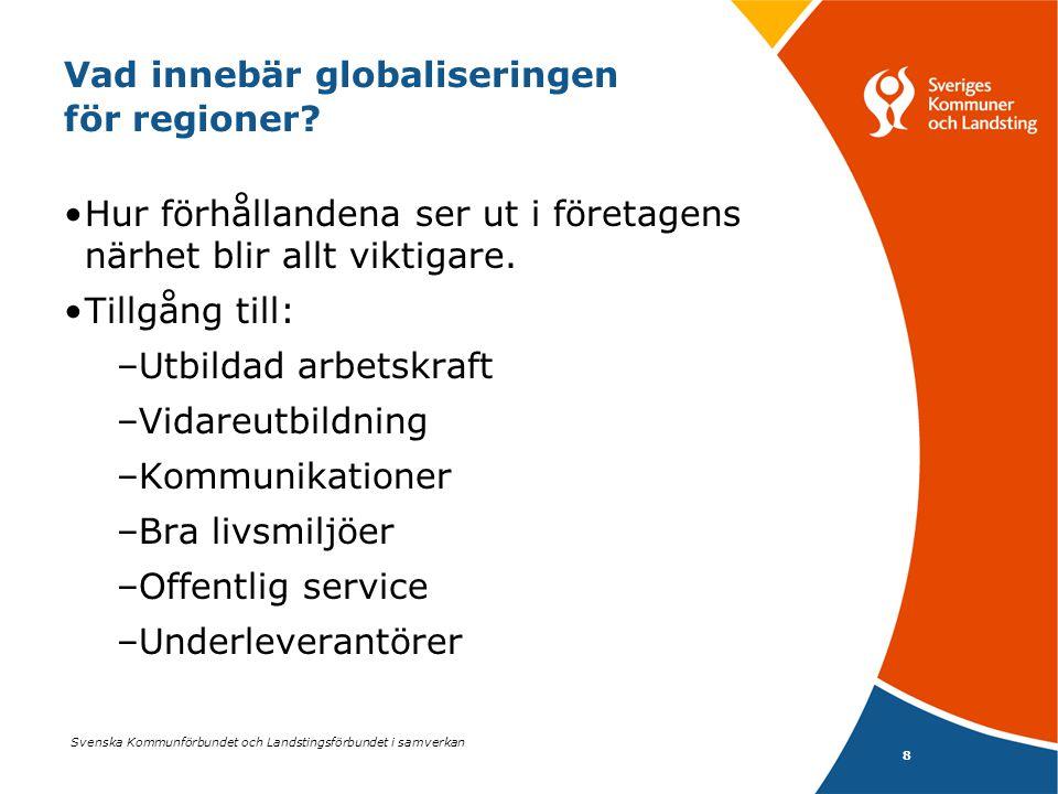 Svenska Kommunförbundet och Landstingsförbundet i samverkan 8 Vad innebär globaliseringen för regioner? •Hur förhållandena ser ut i företagens närhet