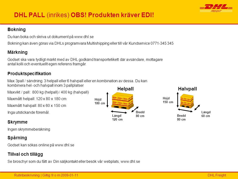 DHL FreightRutinbeskrivning | Giltig fr o m 2009-01-11 DHL PALL (inrikes) OBS! Produkten kräver EDI! Längd 60 cm Längd 120 cm Bredd 80 cm Höjd 180 cm