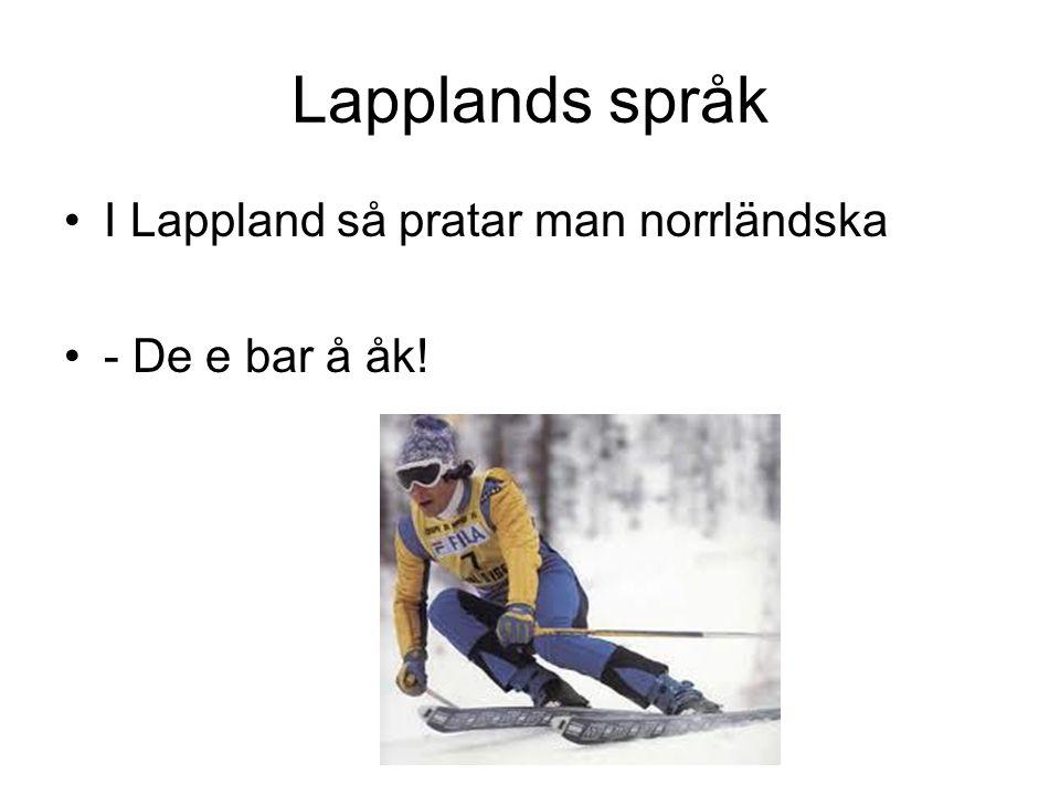 Lapplands språk •I Lappland så pratar man norrländska •- De e bar å åk!