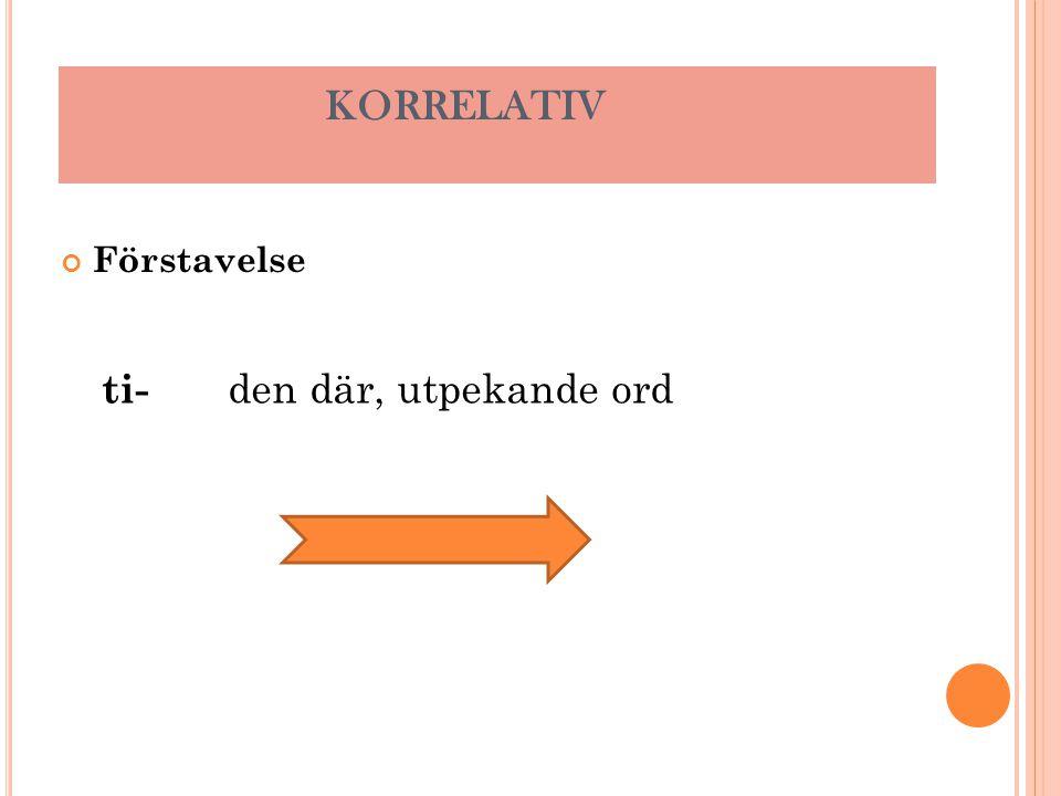 Förstavelse KORRELATIV ti- den där, utpekande ord
