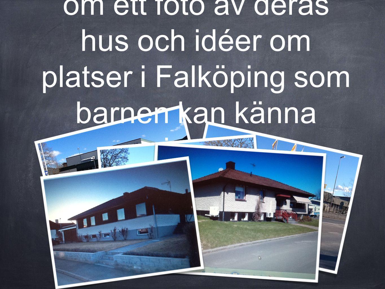 Vi skickar ett mail till alla föräldrar där vi ber om ett foto av deras hus och idéer om platser i Falköping som barnen kan känna igen. Vi får respons