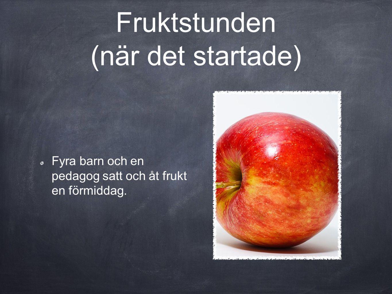 Fruktstunden (när det startade) Fyra barn och en pedagog satt och åt frukt en förmiddag.