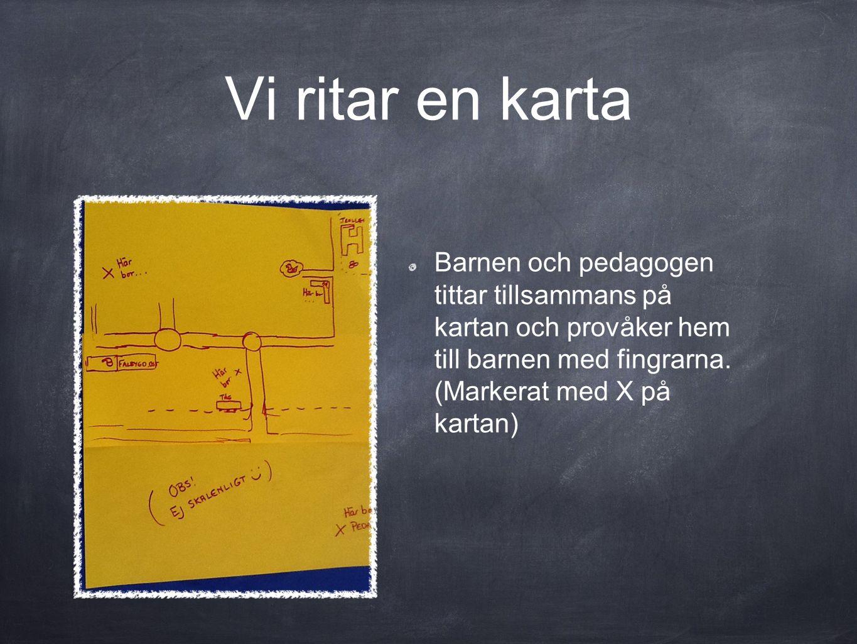 Vi ritar en karta Barnen och pedagogen tittar tillsammans på kartan och provåker hem till barnen med fingrarna. (Markerat med X på kartan)