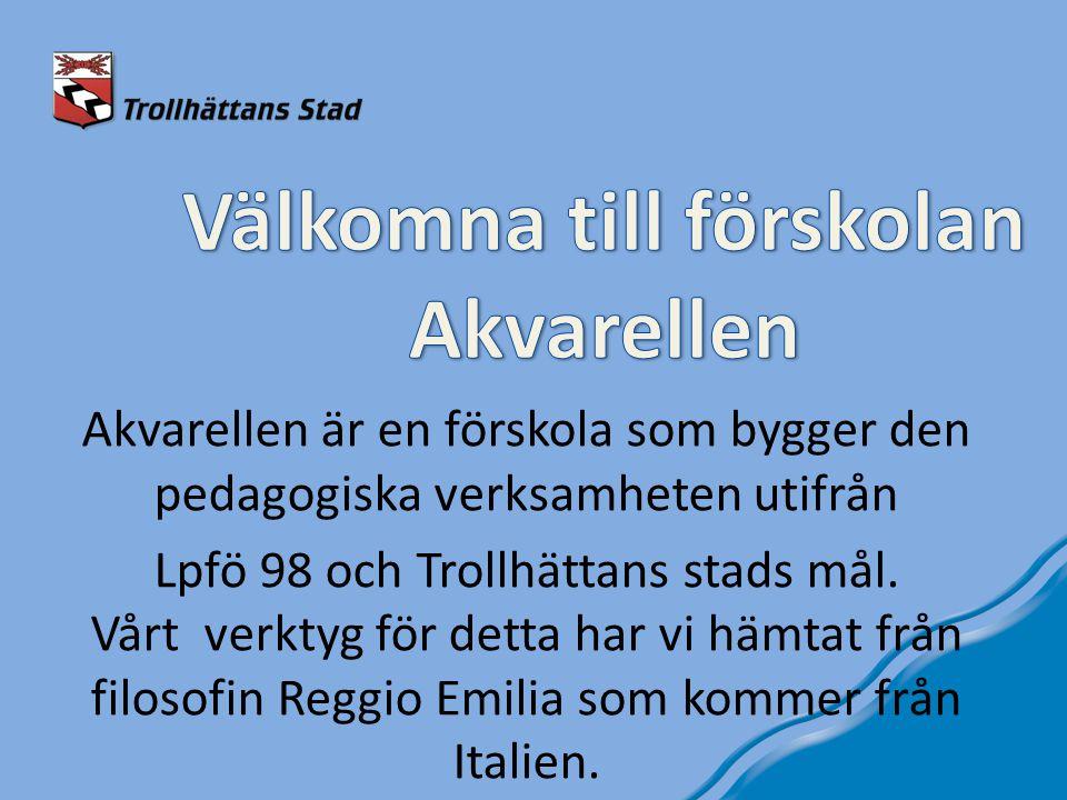 Akvarellen är en förskola som bygger den pedagogiska verksamheten utifrån Lpfö 98 och Trollhättans stads mål.