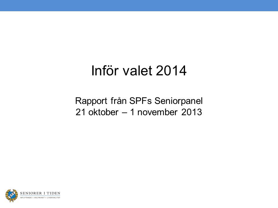 Inför valet 2014 Rapport från SPFs Seniorpanel 21 oktober – 1 november 2013