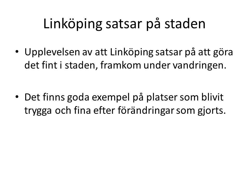 Linköping satsar på staden • Upplevelsen av att Linköping satsar på att göra det fint i staden, framkom under vandringen. • Det finns goda exempel på