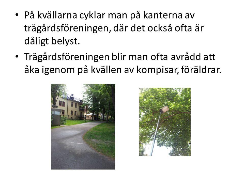 • På kvällarna cyklar man på kanterna av trägårdsföreningen, där det också ofta är dåligt belyst. • Trägårdsföreningen blir man ofta avrådd att åka ig