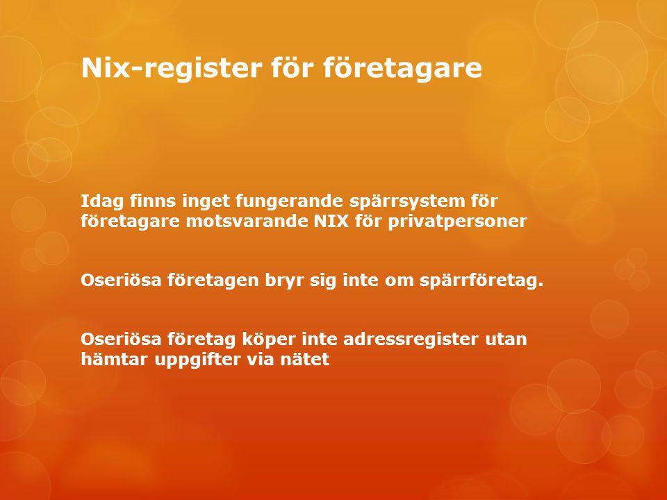 Nix-register för företagare Idag finns inget fungerande spärrsystem för företagare motsvarande NIX för privatpersoner Oseriösa företagen bryr sig inte