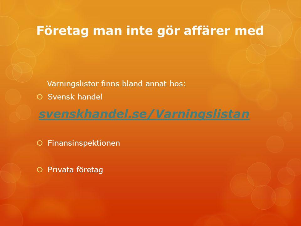 Företag man inte gör affärer med Varningslistor finns bland annat hos:  Svensk handel svenskhandel.se/Varningslistan  Finansinspektionen  Privata f