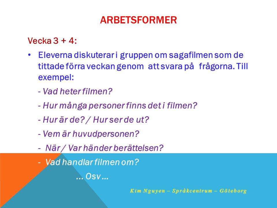 ARBETSFORMER Vecka 3 + 4: •E•Eleverna diskuterar i gruppen om sagafilmen som de tittade förra veckan genom att svara på frågorna. Till exempel: - Vad