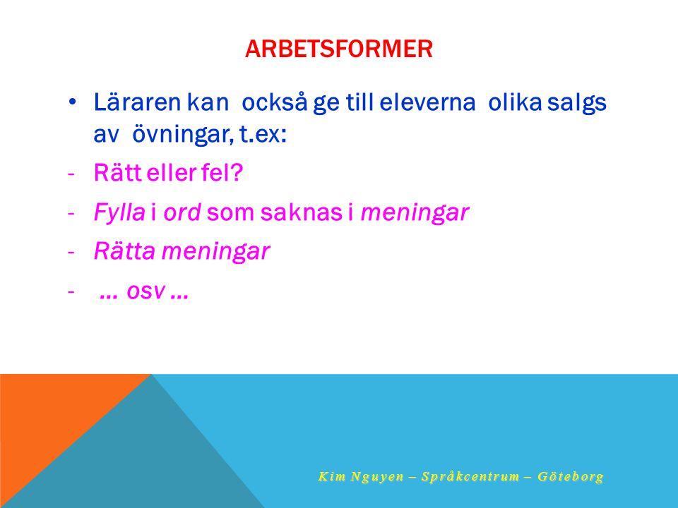 ARBETSFORMER •L•Läraren kan också ge till eleverna olika salgs av övningar, t.ex: -R-Rätt eller fel? -F-Fylla i ord som saknas i meningar -R-Rätta men