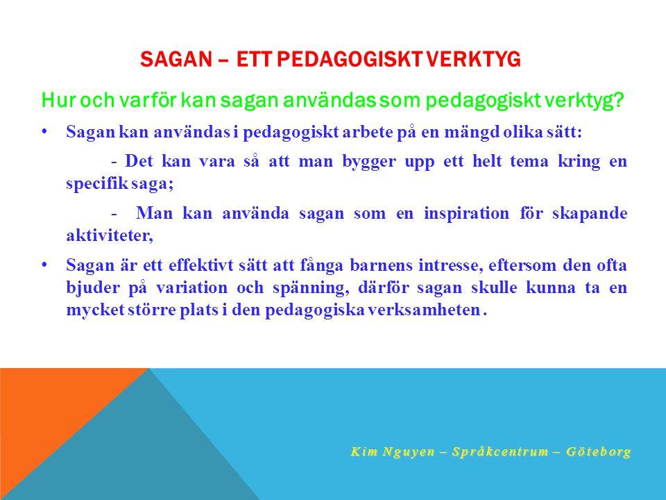 SAGAN – ETT PEDAGOGISKT VERKTYG Hur och varför kan sagan användas som pedagogiskt verktyg? • Sagan kan användas i pedagogiskt arbete på en mängd olika