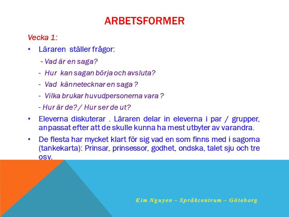 ARBETSFORMER Vecka 1: •L•Läraren ställer frågor: - Vad är en saga? - Hur kan sagan börja och avsluta? - Vad kännetecknar en saga ? - Vilka brukar huvu