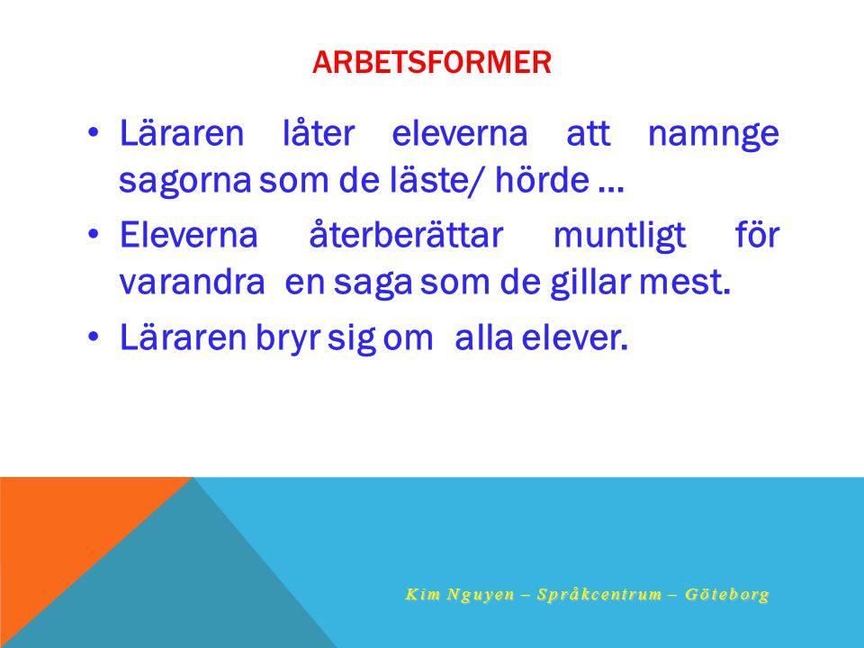 ARBETSFORMER • Läraren låter eleverna att namnge sagorna som de läste/ hörde … • Eleverna återberättar muntligt för varandra en saga som de gillar mes