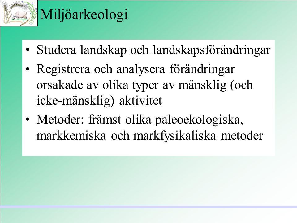 Miljöarkeologi •Studera landskap och landskapsförändringar •Registrera och analysera förändringar orsakade av olika typer av mänsklig (och icke-mänskl
