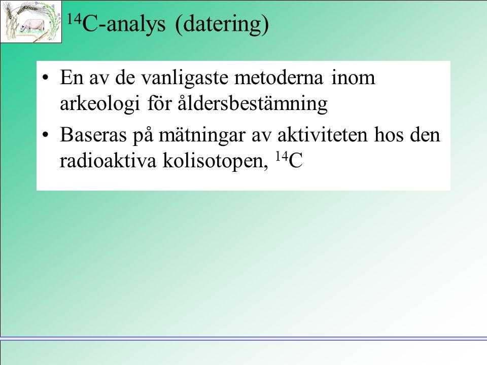 14 C-analys (datering) •En av de vanligaste metoderna inom arkeologi för åldersbestämning •Baseras på mätningar av aktiviteten hos den radioaktiva kol