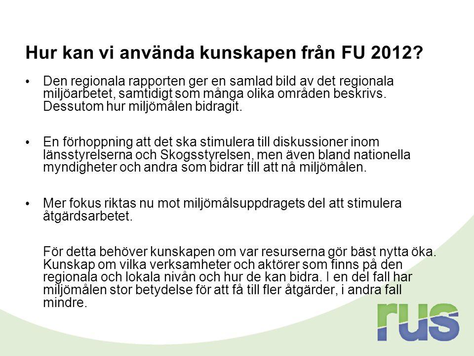 Hur kan vi använda kunskapen från FU 2012? • Den regionala rapporten ger en samlad bild av det regionala miljöarbetet, samtidigt som många olika områd