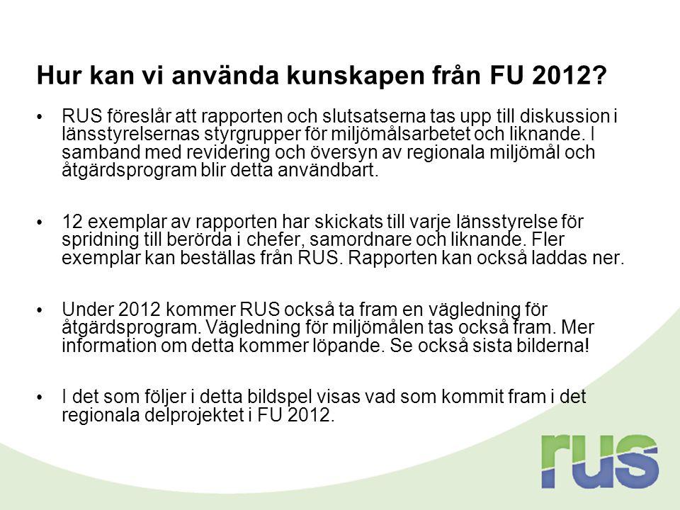 Hur kan vi använda kunskapen från FU 2012? • RUS föreslår att rapporten och slutsatserna tas upp till diskussion i länsstyrelsernas styrgrupper för mi