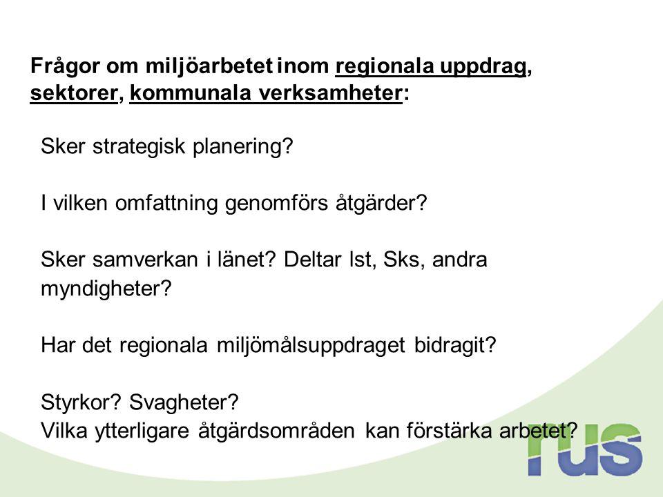 Frågor om miljöarbetet inom regionala uppdrag, sektorer, kommunala verksamheter: Sker strategisk planering? I vilken omfattning genomförs åtgärder? Sk