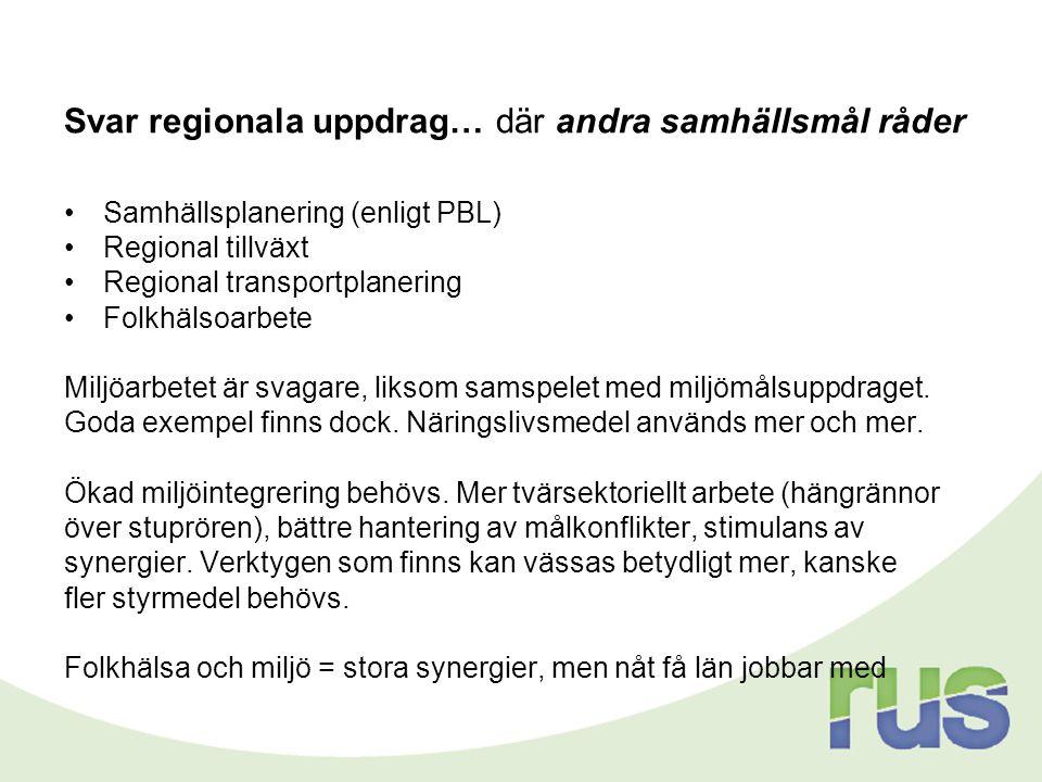 Svar regionala uppdrag… där andra samhällsmål råder •Samhällsplanering (enligt PBL) •Regional tillväxt •Regional transportplanering •Folkhälsoarbete M