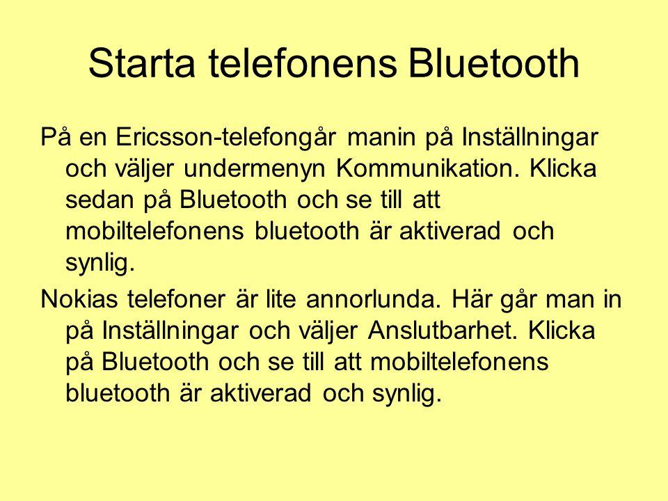 Starta telefonens Bluetooth På en Ericsson-telefongår manin på Inställningar och väljer undermenyn Kommunikation. Klicka sedan på Bluetooth och se til
