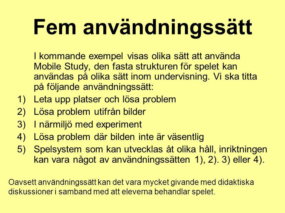 Fem användningssätt I kommande exempel visas olika sätt att använda Mobile Study, den fasta strukturen för spelet kan användas på olika sätt inom unde