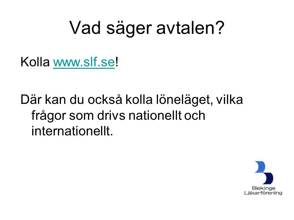 Vad säger avtalen? Kolla www.slf.se!www.slf.se Där kan du också kolla löneläget, vilka frågor som drivs nationellt och internationellt.
