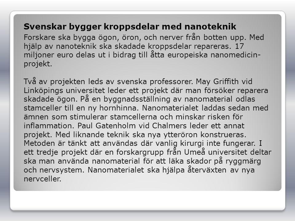 Svenskar bygger kroppsdelar med nanoteknik Forskare ska bygga ögon, öron, och nerver från botten upp. Med hjälp av nanoteknik ska skadade kroppsdelar