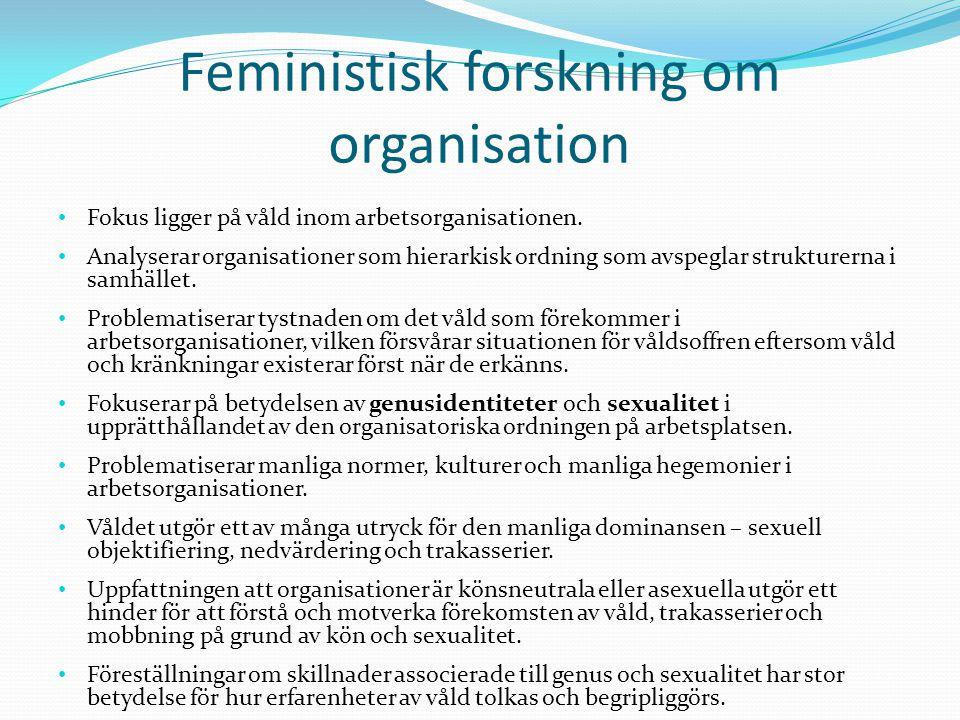 Feministisk forskning om organisation • Fokus ligger på våld inom arbetsorganisationen. • Analyserar organisationer som hierarkisk ordning som avspegl