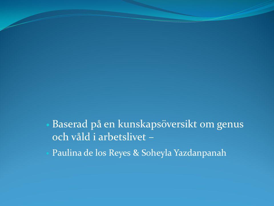  Baserad på en kunskapsöversikt om genus och våld i arbetslivet –  Paulina de los Reyes & Soheyla Yazdanpanah