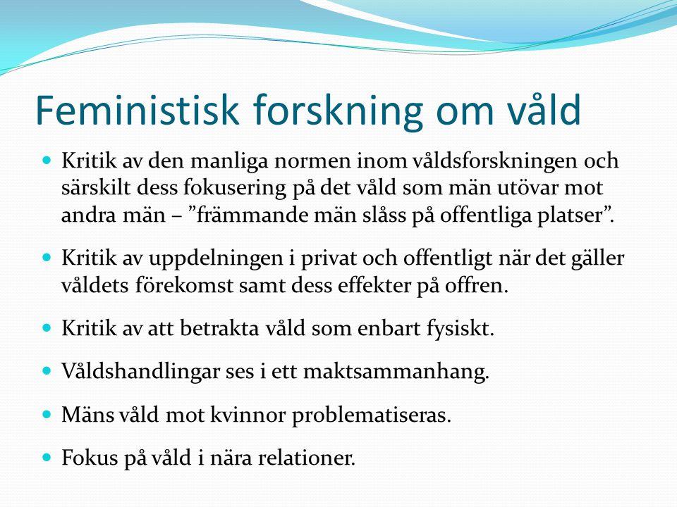 Feministisk forskning om organisation • Fokus ligger på våld inom arbetsorganisationen.