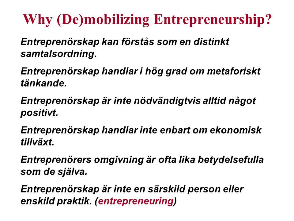 Why (De)mobilizing Entrepreneurship. Entreprenörskap kan förstås som en distinkt samtalsordning.