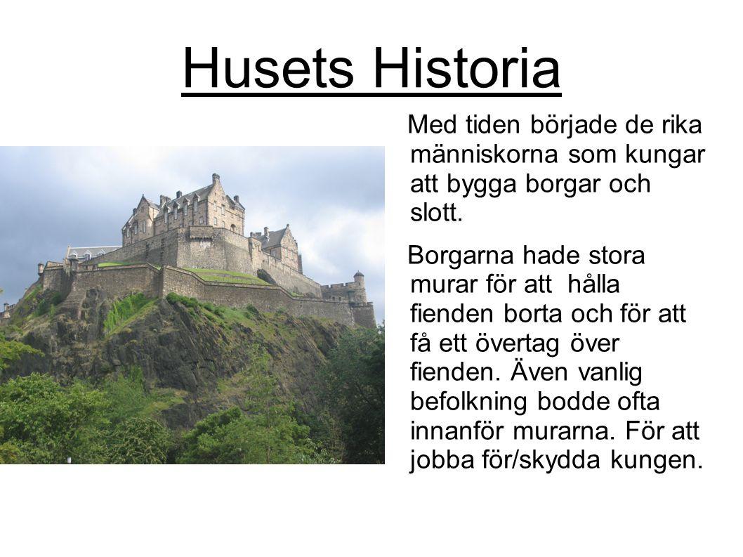 Husets Historia Med tiden började de rika människorna som kungar att bygga borgar och slott. Borgarna hade stora murar för att hålla fienden borta och