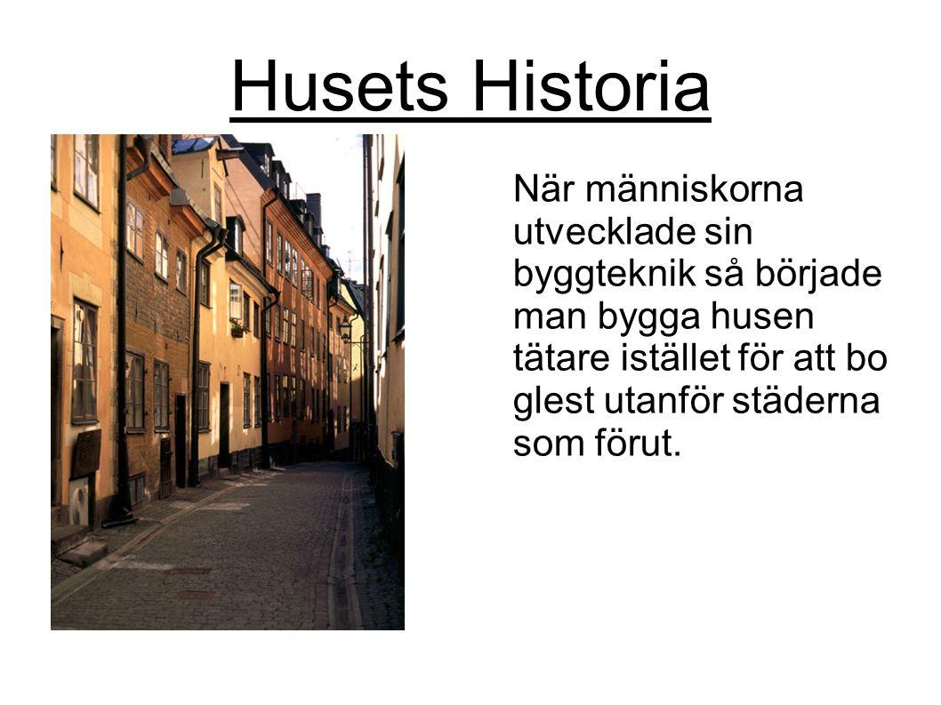 Husets Historia När människorna utvecklade sin byggteknik så började man bygga husen tätare istället för att bo glest utanför städerna som förut.