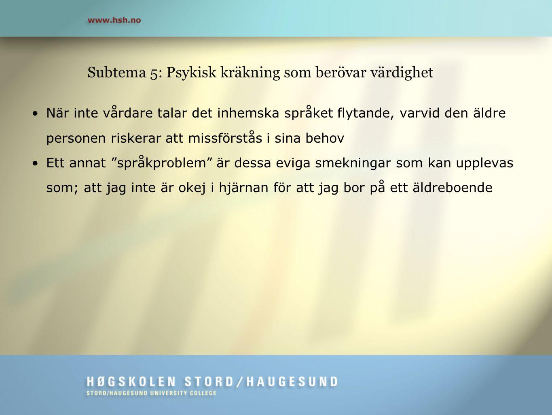 Subtema 5: Psykisk kräkning som berövar värdighet •När inte vårdare talar det inhemska språket flytande, varvid den äldre personen riskerar att missfö