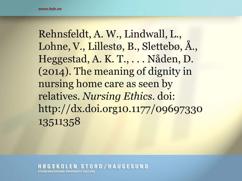 Rehnsfeldt, A. W., Lindwall, L., Lohne, V., Lillestø, B., Slettebø, Å., Heggestad, A. K. T.,... Nåden, D. (2014). The meaning of dignity in nursing ho