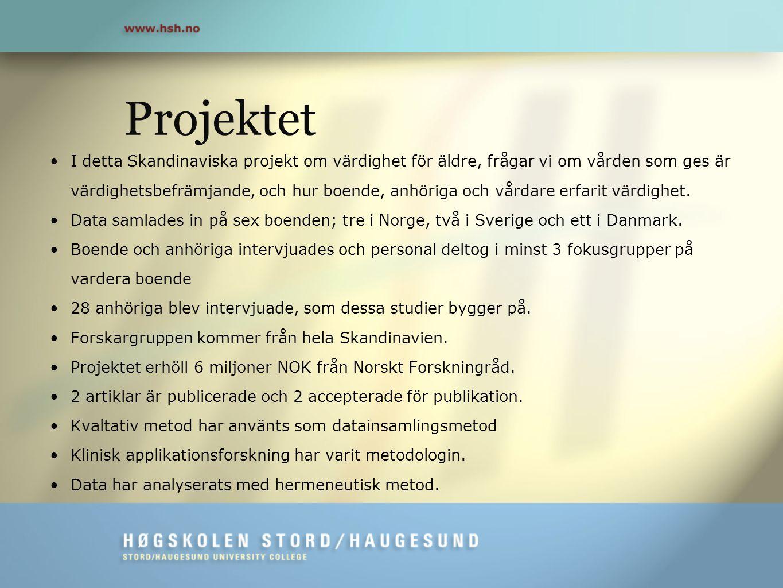 Projektet •I detta Skandinaviska projekt om värdighet för äldre, frågar vi om vården som ges är värdighetsbefrämjande, och hur boende, anhöriga och vå