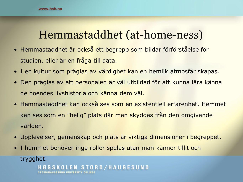 Hemmastaddhet (at-home-ness) •Hemmastaddhet är också ett begrepp som bildar förförståelse för studien, eller är en fråga till data. •I en kultur som p